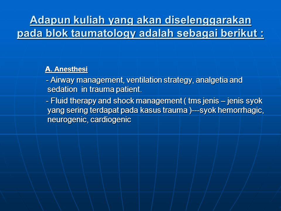 Adapun kuliah yang akan diselenggarakan pada blok taumatology adalah sebagai berikut :