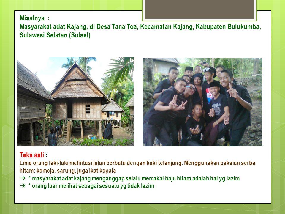 Misalnya : Masyarakat adat Kajang, di Desa Tana Toa, Kecamatan Kajang, Kabupaten Bulukumba, Sulawesi Selatan (Sulsel)