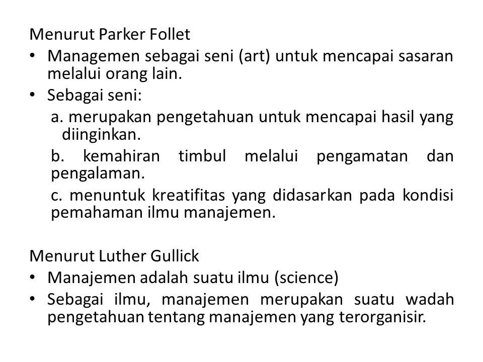 Menurut Parker Follet Managemen sebagai seni (art) untuk mencapai sasaran melalui orang lain. Sebagai seni:
