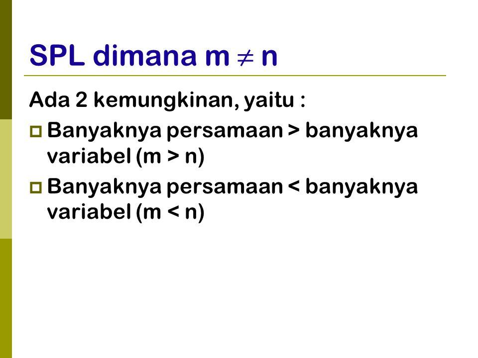 SPL dimana m ≠ n Ada 2 kemungkinan, yaitu :