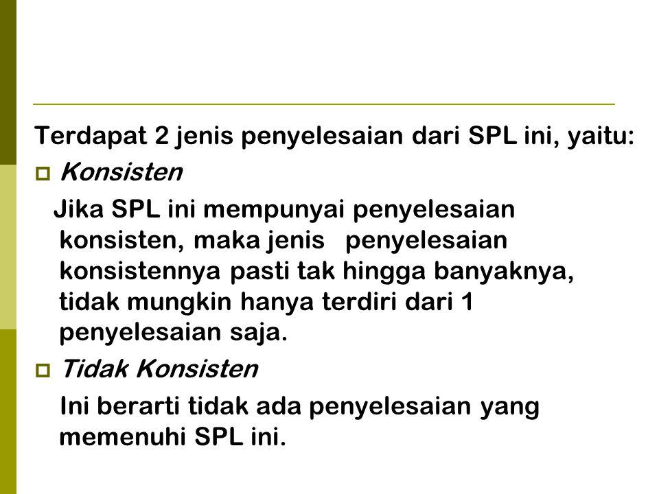 Terdapat 2 jenis penyelesaian dari SPL ini, yaitu:
