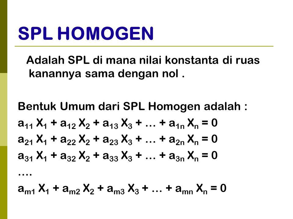 SPL HOMOGEN Adalah SPL di mana nilai konstanta di ruas kanannya sama dengan nol . Bentuk Umum dari SPL Homogen adalah :