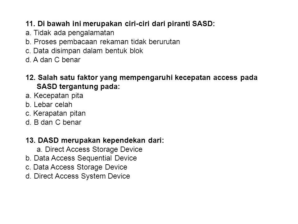 11. Di bawah ini merupakan ciri-ciri dari piranti SASD:
