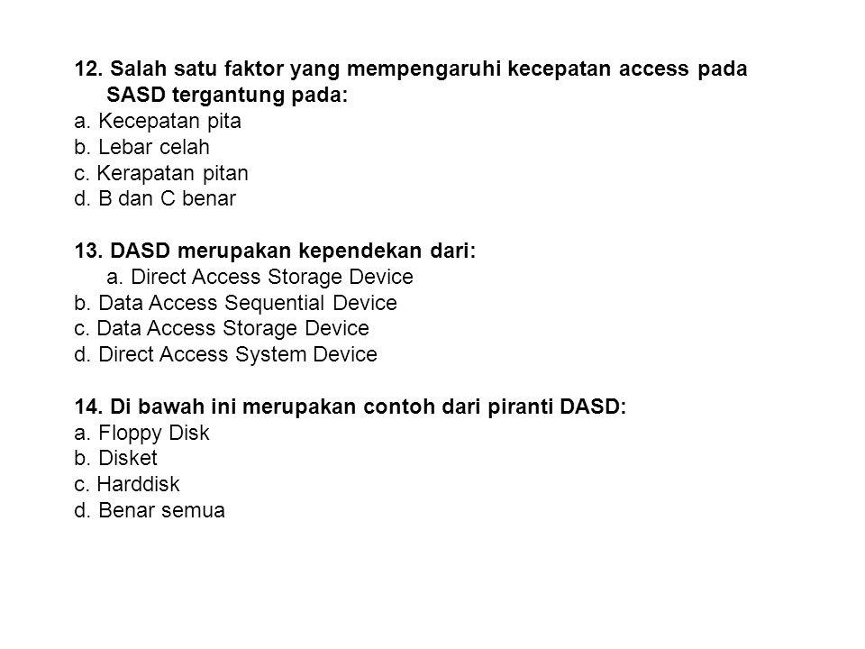 12. Salah satu faktor yang mempengaruhi kecepatan access pada SASD tergantung pada: