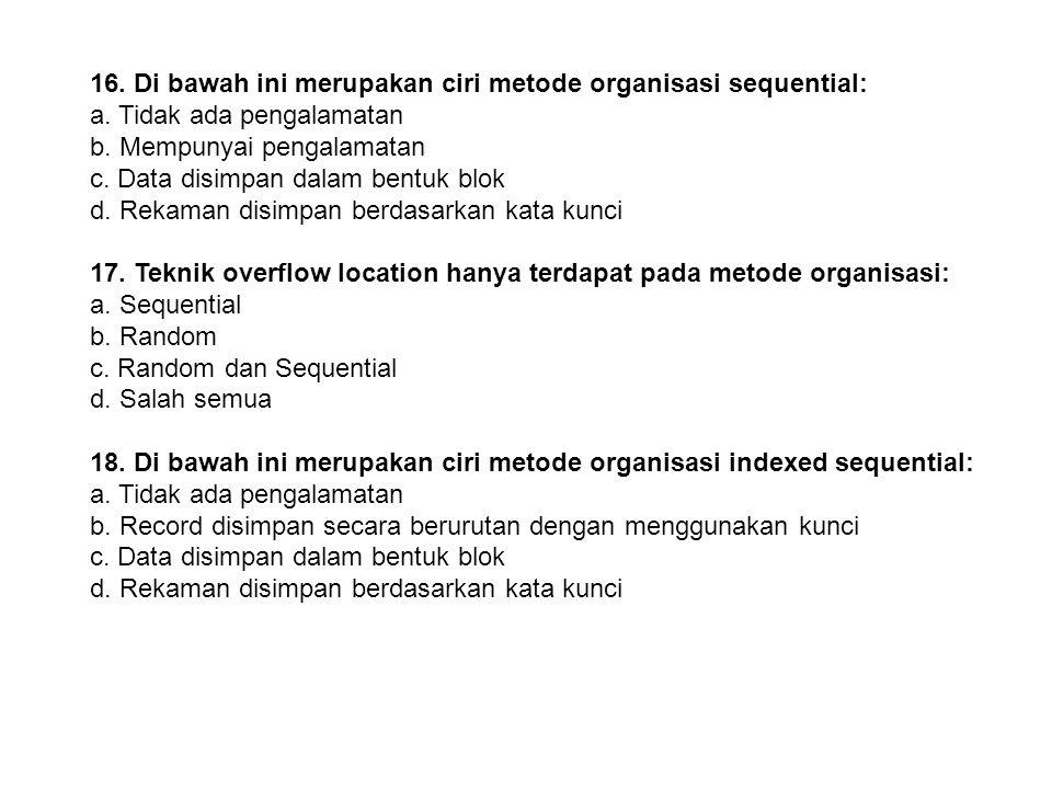 16. Di bawah ini merupakan ciri metode organisasi sequential: