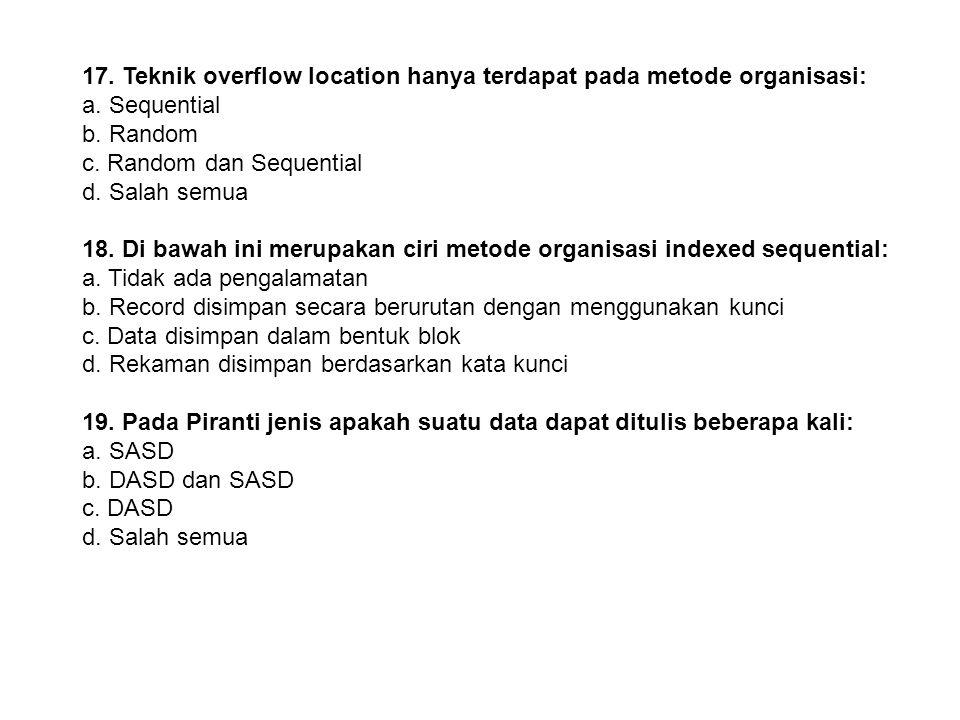 17. Teknik overflow location hanya terdapat pada metode organisasi: