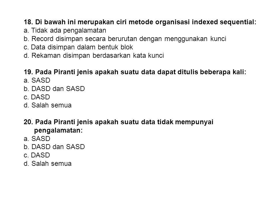 18. Di bawah ini merupakan ciri metode organisasi indexed sequential: