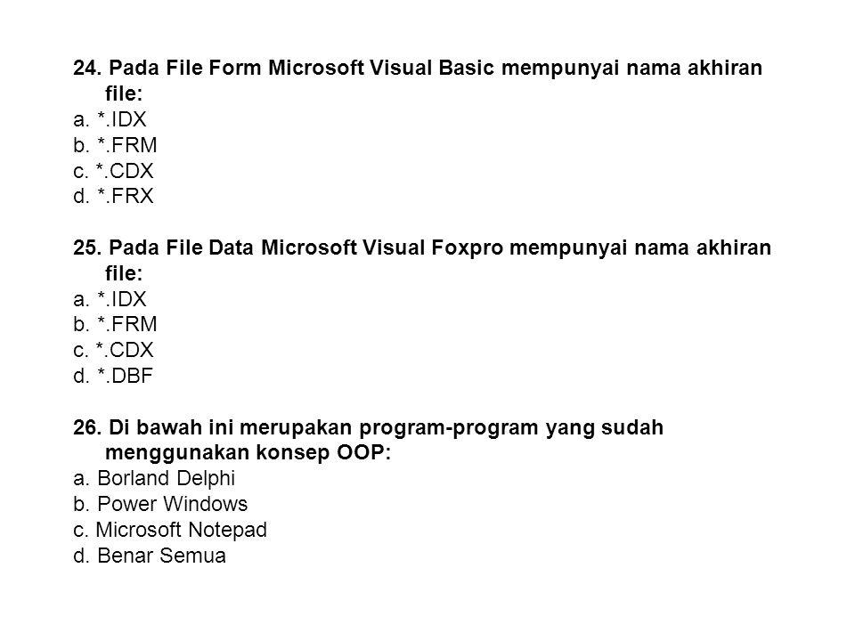 24. Pada File Form Microsoft Visual Basic mempunyai nama akhiran file: