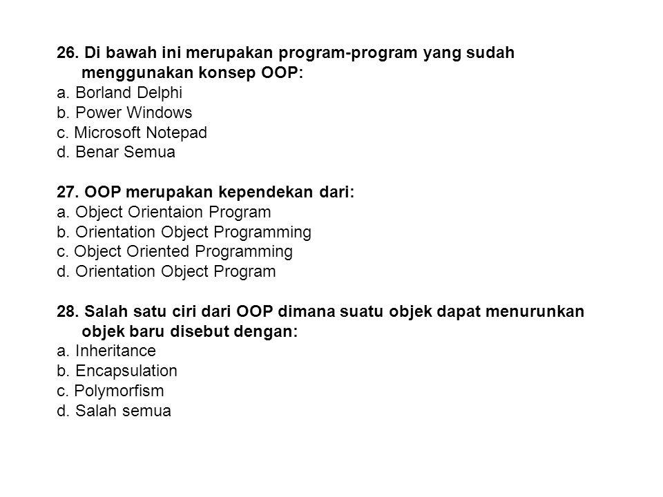 26. Di bawah ini merupakan program-program yang sudah menggunakan konsep OOP: