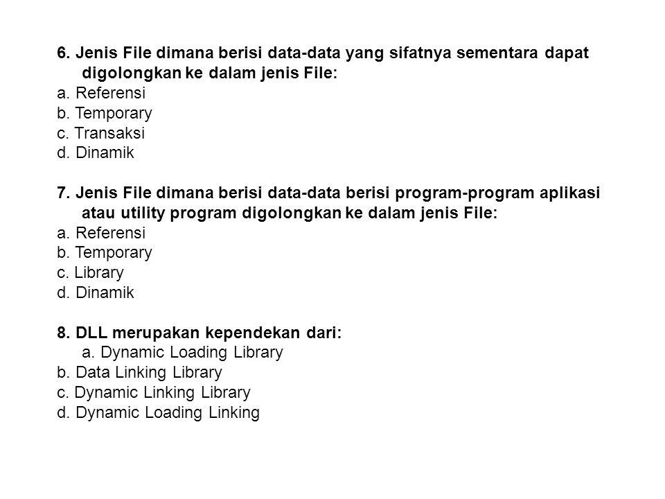6. Jenis File dimana berisi data-data yang sifatnya sementara dapat digolongkan ke dalam jenis File: