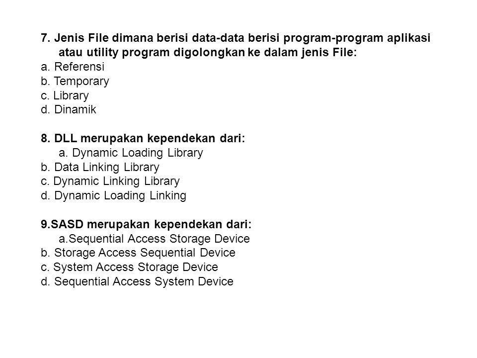 7. Jenis File dimana berisi data-data berisi program-program aplikasi atau utility program digolongkan ke dalam jenis File: