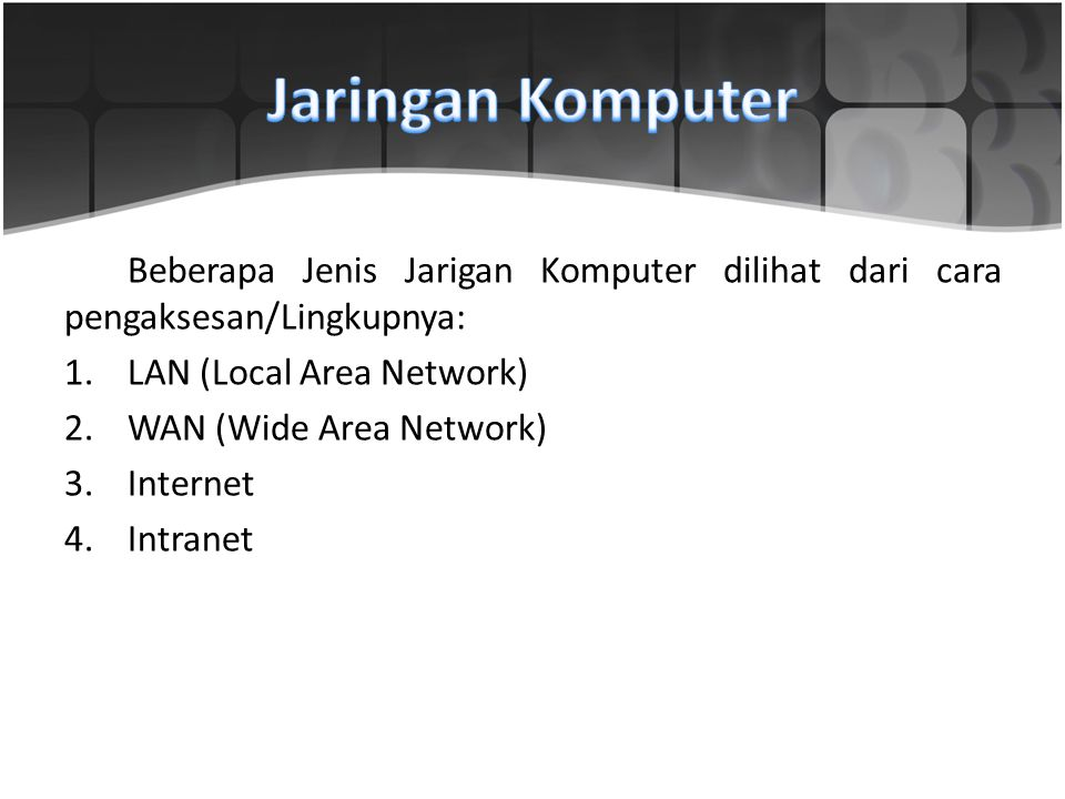 Jaringan Komputer Beberapa Jenis Jarigan Komputer dilihat dari cara pengaksesan/Lingkupnya: LAN (Local Area Network)