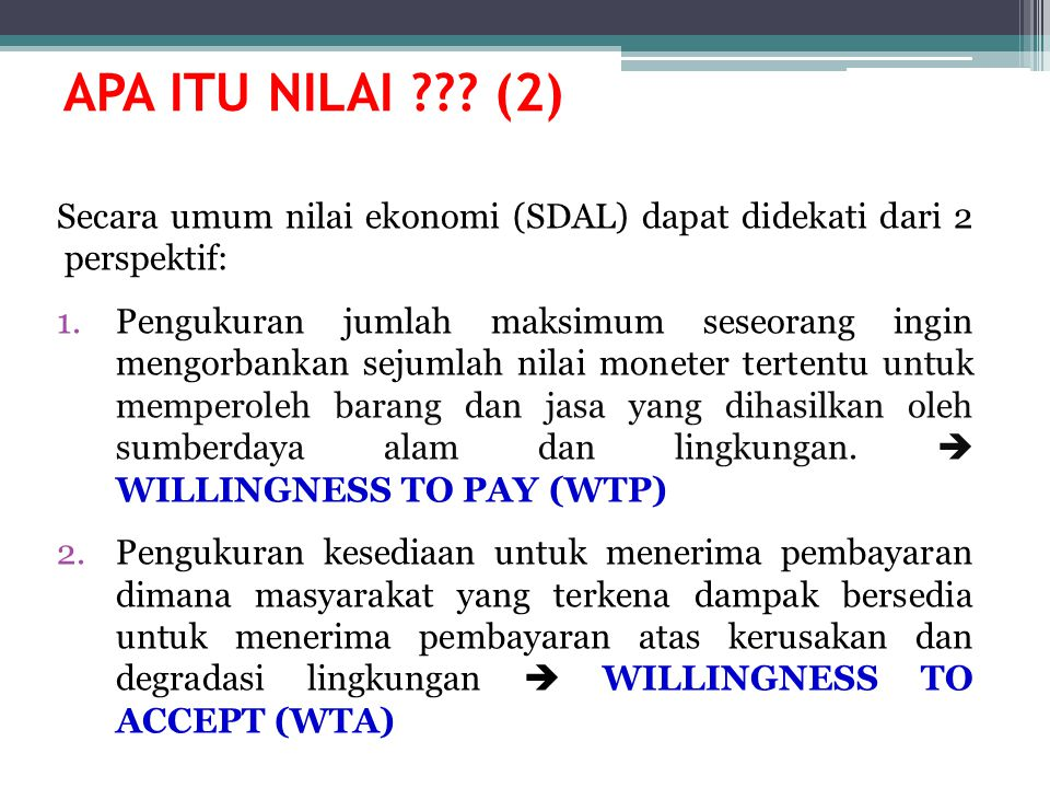 APA ITU NILAI (2) Secara umum nilai ekonomi (SDAL) dapat didekati dari 2 perspektif:
