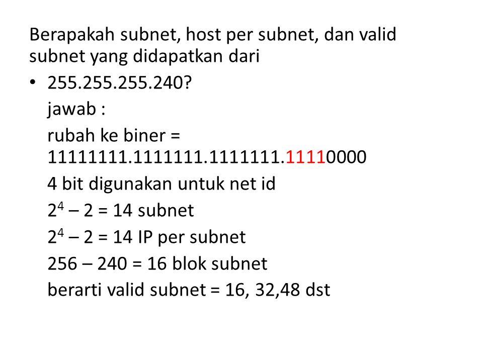 Berapakah subnet, host per subnet, dan valid subnet yang didapatkan dari