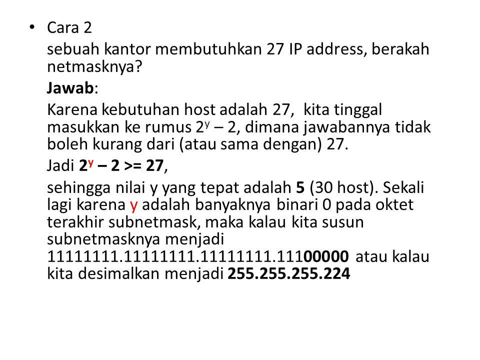Cara 2 sebuah kantor membutuhkan 27 IP address, berakah netmasknya Jawab: