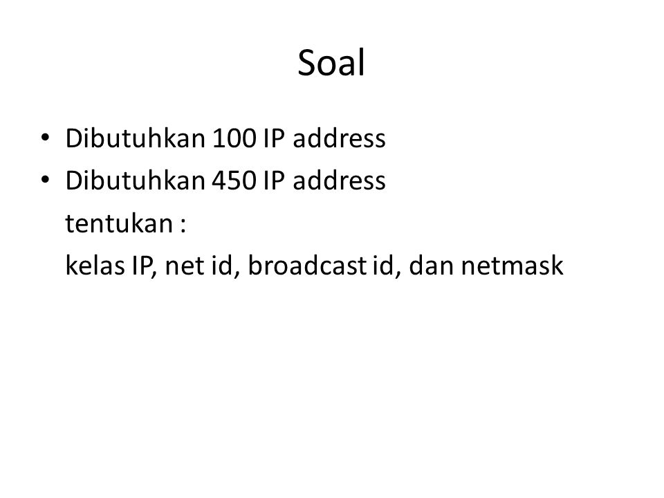 Soal Dibutuhkan 100 IP address Dibutuhkan 450 IP address tentukan :