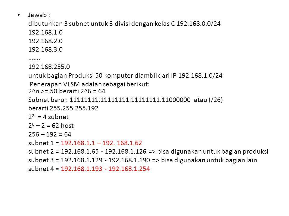 Jawab : dibutuhkan 3 subnet untuk 3 divisi dengan kelas C 192.168.0.0/24. 192.168.1.0. 192.168.2.0.