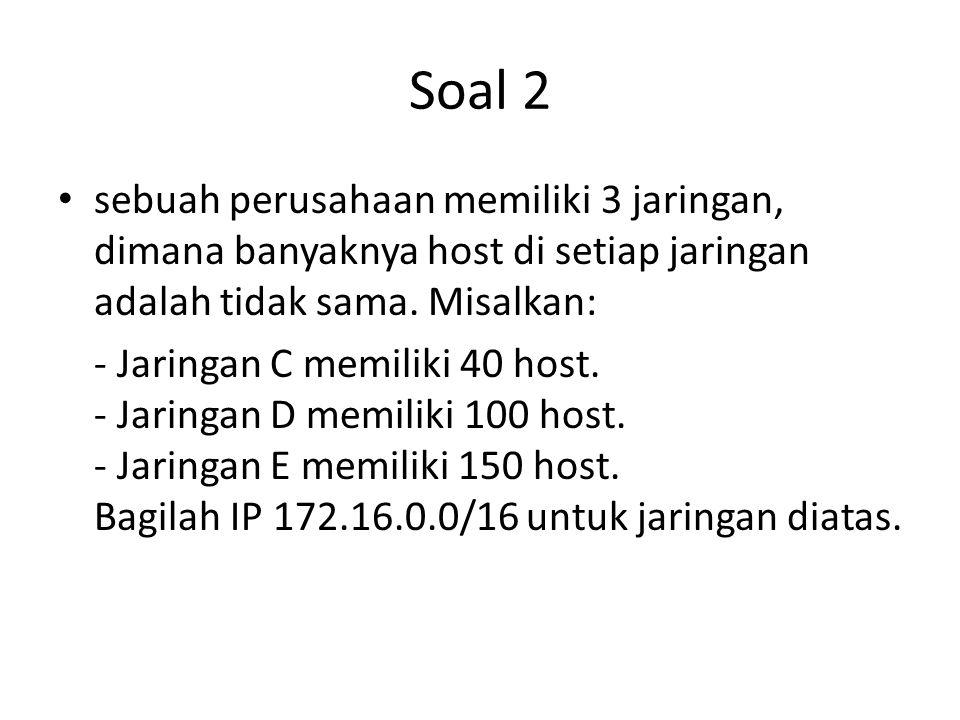 Soal 2 sebuah perusahaan memiliki 3 jaringan, dimana banyaknya host di setiap jaringan adalah tidak sama. Misalkan: