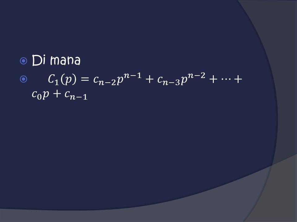 Di mana 𝐶 1 𝑝 = 𝑐 𝑛−2 𝑝 𝑛−1 + 𝑐 𝑛−3 𝑝 𝑛−2 +…+ 𝑐 0 𝑝+ 𝑐 𝑛−1