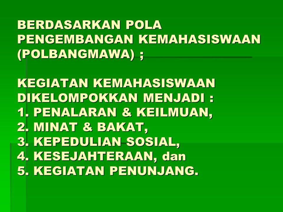 BERDASARKAN POLA PENGEMBANGAN KEMAHASISWAAN (POLBANGMAWA) ; KEGIATAN KEMAHASISWAAN DIKELOMPOKKAN MENJADI : 1.
