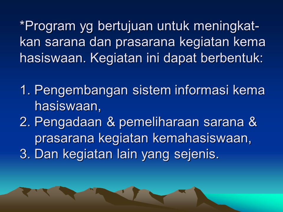 *Program yg bertujuan untuk meningkat- kan sarana dan prasarana kegiatan kema hasiswaan.