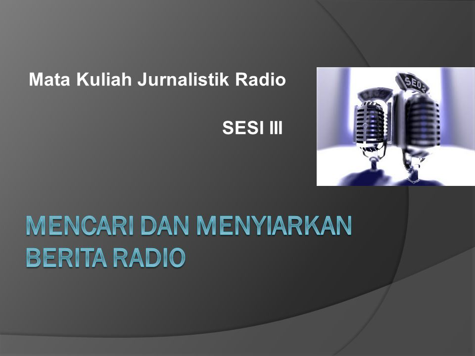 Mencari dan Menyiarkan Berita Radio