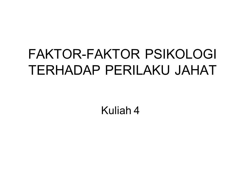FAKTOR-FAKTOR PSIKOLOGI TERHADAP PERILAKU JAHAT