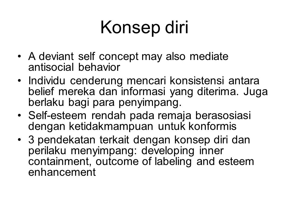 Konsep diri A deviant self concept may also mediate antisocial behavior.