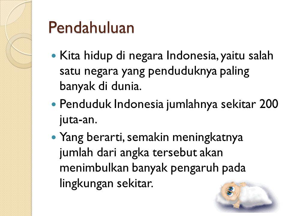 Pendahuluan Kita hidup di negara Indonesia, yaitu salah satu negara yang penduduknya paling banyak di dunia.