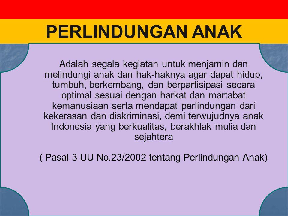 ( Pasal 3 UU No.23/2002 tentang Perlindungan Anak)