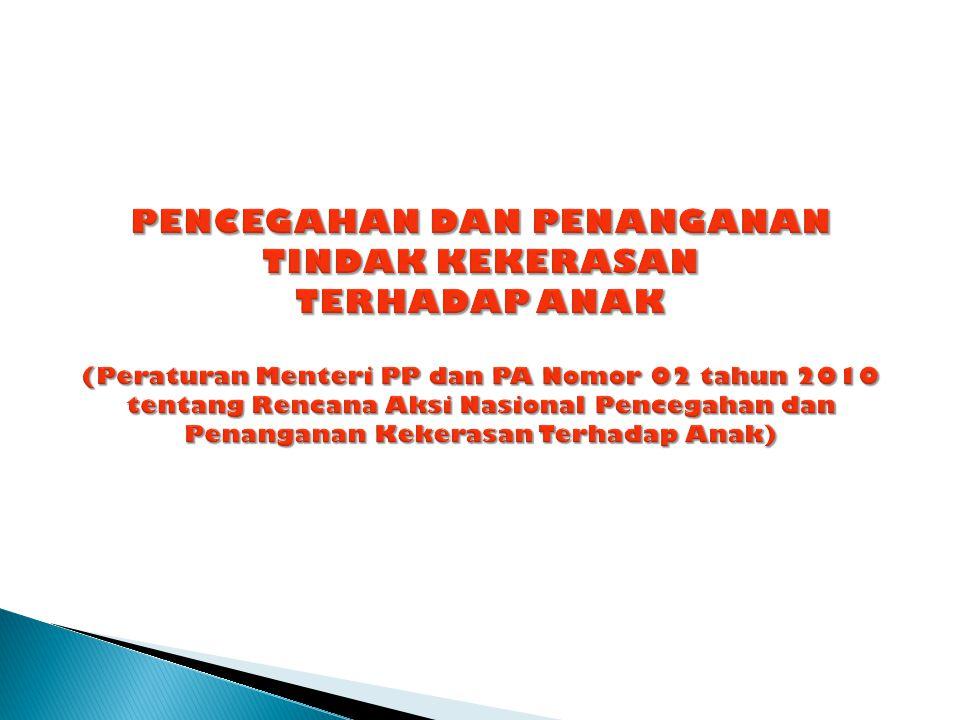 PENCEGAHAN DAN PENANGANAN TINDAK KEKERASAN TERHADAP ANAK (Peraturan Menteri PP dan PA Nomor 02 tahun 2010 tentang Rencana Aksi Nasional Pencegahan dan Penanganan Kekerasan Terhadap Anak)