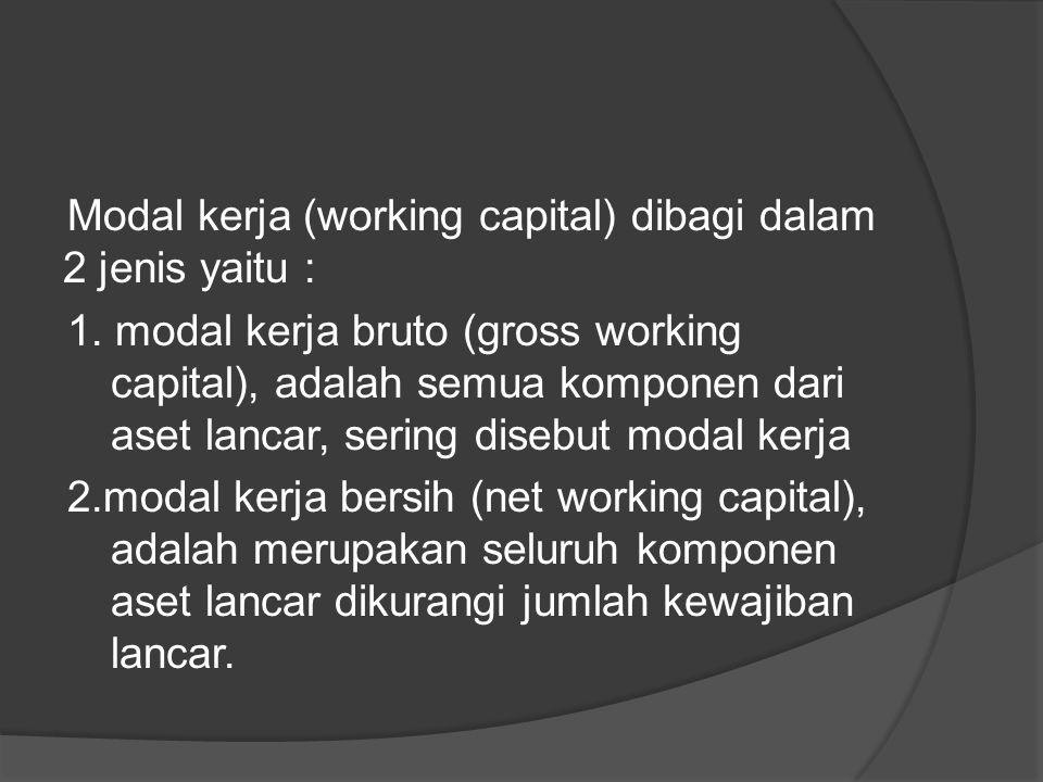 Modal kerja (working capital) dibagi dalam 2 jenis yaitu : 1