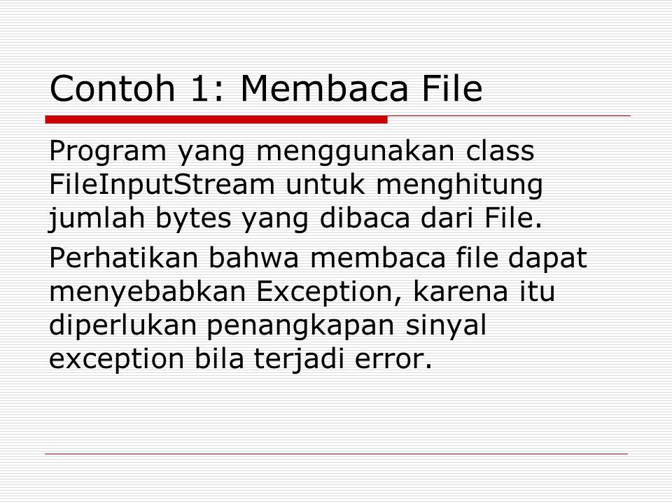 Contoh 1: Membaca File Program yang menggunakan class FileInputStream untuk menghitung jumlah bytes yang dibaca dari File.