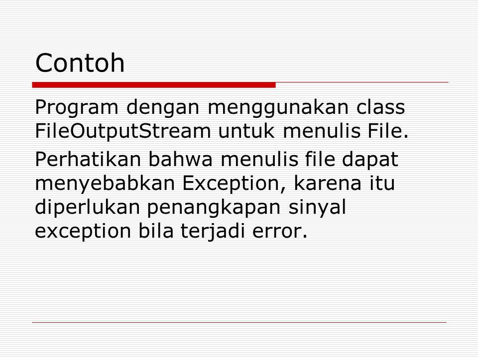 Contoh Program dengan menggunakan class FileOutputStream untuk menulis File.