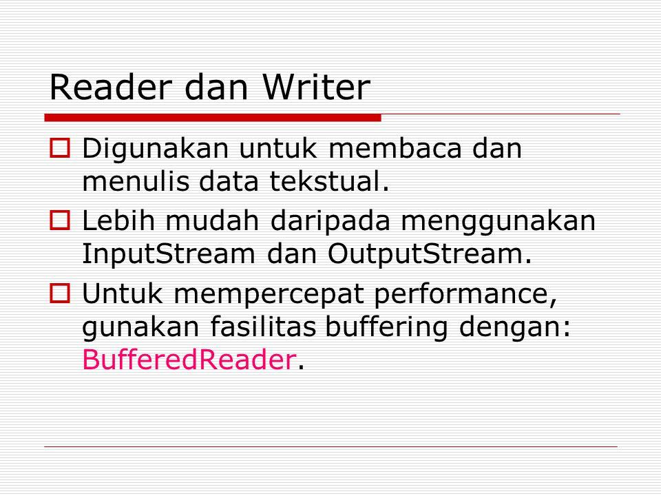 Reader dan Writer Digunakan untuk membaca dan menulis data tekstual.