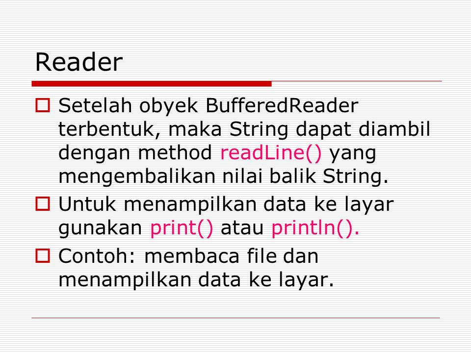 Reader Setelah obyek BufferedReader terbentuk, maka String dapat diambil dengan method readLine() yang mengembalikan nilai balik String.