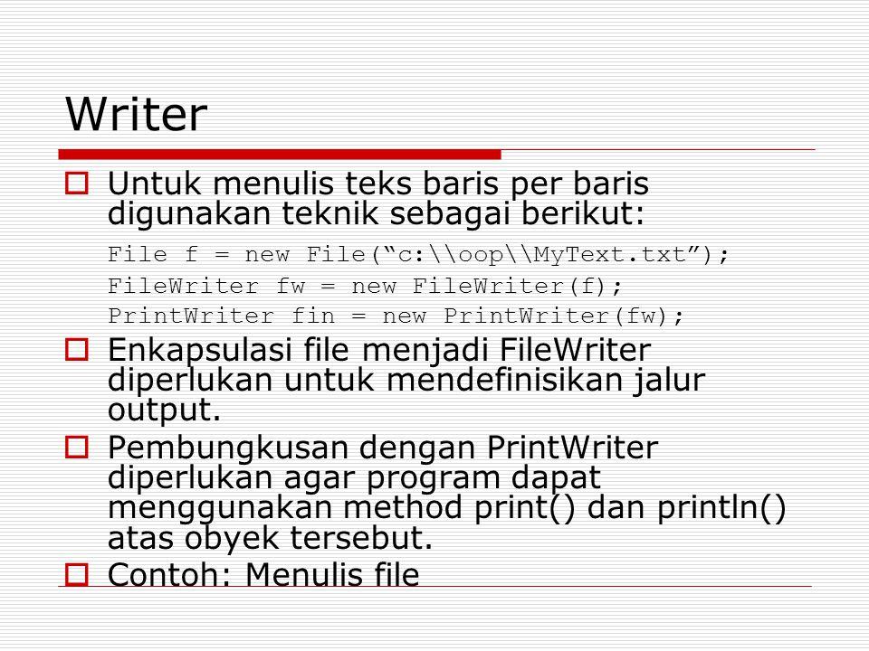 Writer Untuk menulis teks baris per baris digunakan teknik sebagai berikut: File f = new File( c:\\oop\\MyText.txt );
