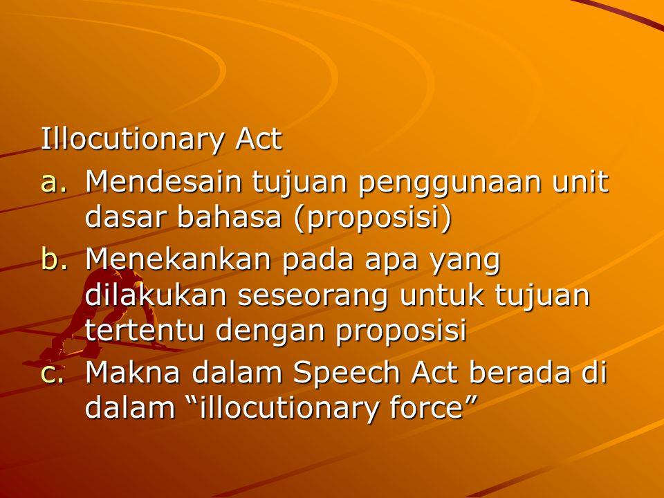Illocutionary Act Mendesain tujuan penggunaan unit dasar bahasa (proposisi)
