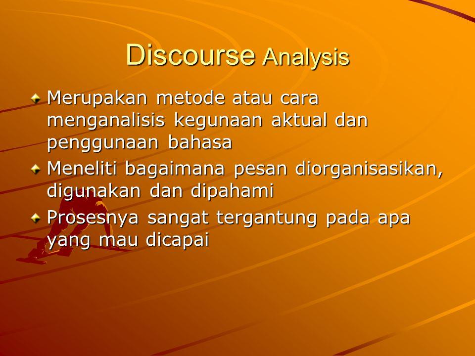 Discourse Analysis Merupakan metode atau cara menganalisis kegunaan aktual dan penggunaan bahasa.