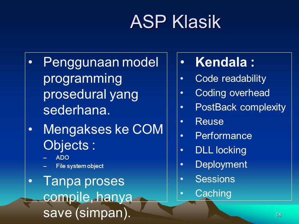 ASP Klasik Penggunaan model programming prosedural yang sederhana.