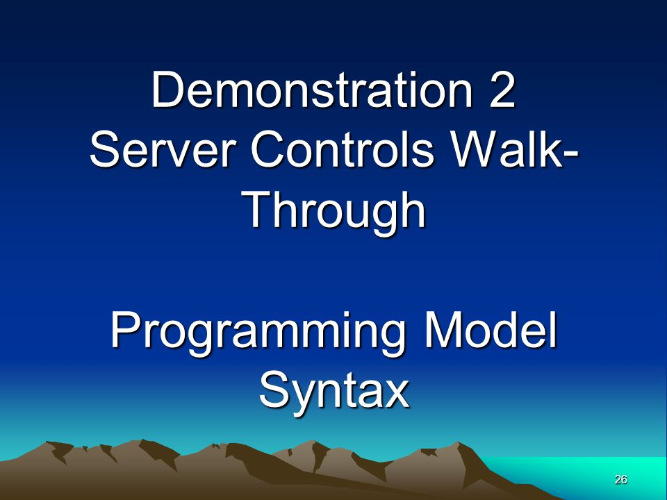 Demonstration 2 Server Controls Walk-Through Programming Model Syntax