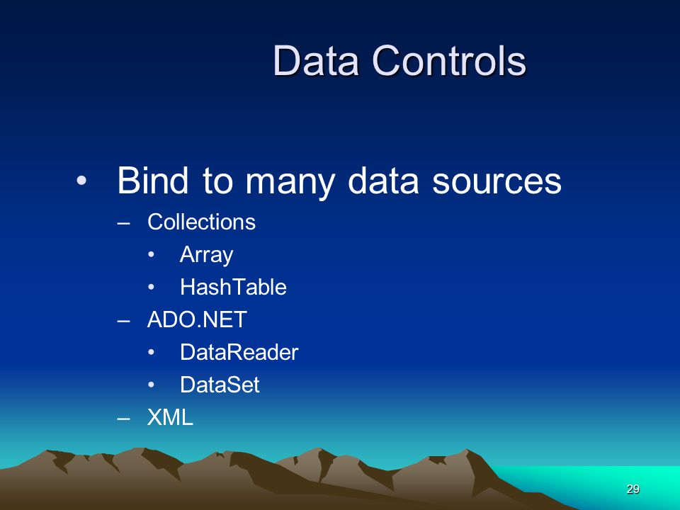 Data Controls Bind to many data sources Collections Array HashTable