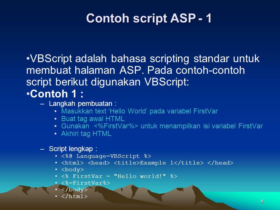 Contoh script ASP - 1 VBScript adalah bahasa scripting standar untuk membuat halaman ASP. Pada contoh-contoh script berikut digunakan VBScript: