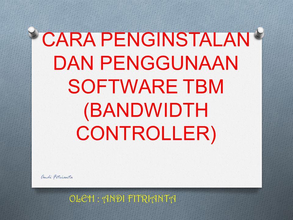 CARA PENGINSTALAN DAN PENGGUNAAN SOFTWARE TBM (BANDWIDTH CONTROLLER)