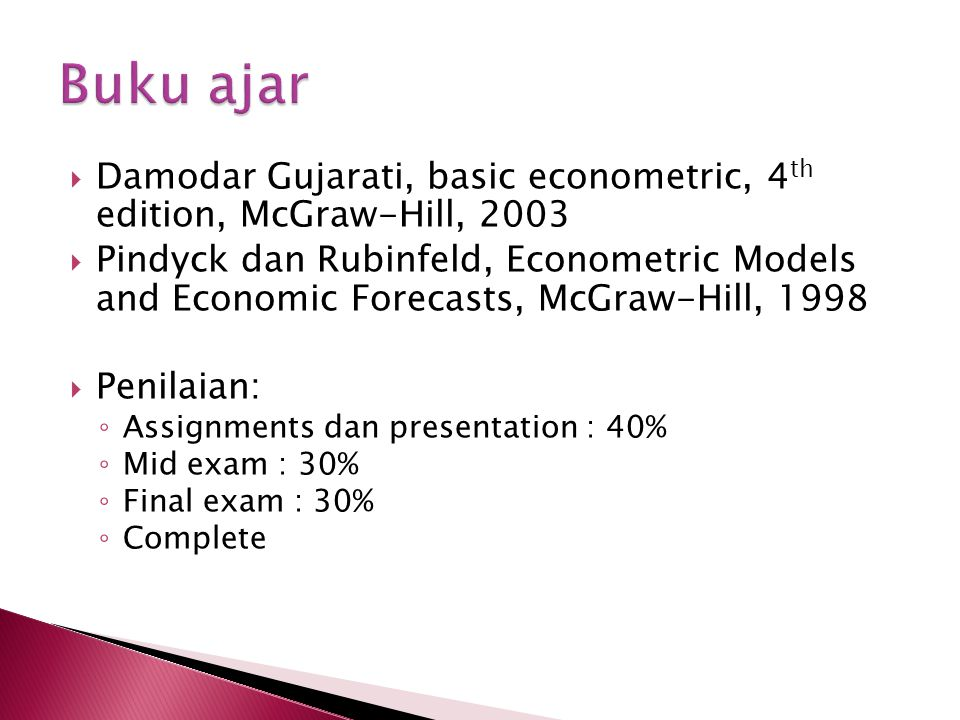 Buku ajar Damodar Gujarati, basic econometric, 4th edition, McGraw-Hill, 2003.