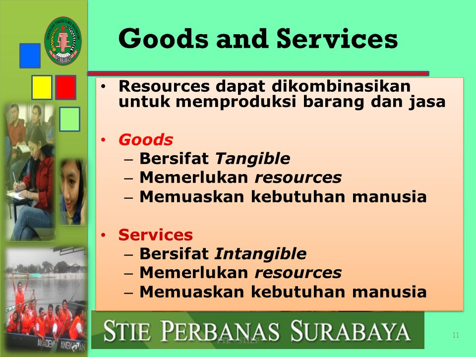 STIE PERBANAS SUABAYA Goods and Services. Resources dapat dikombinasikan untuk memproduksi barang dan jasa.