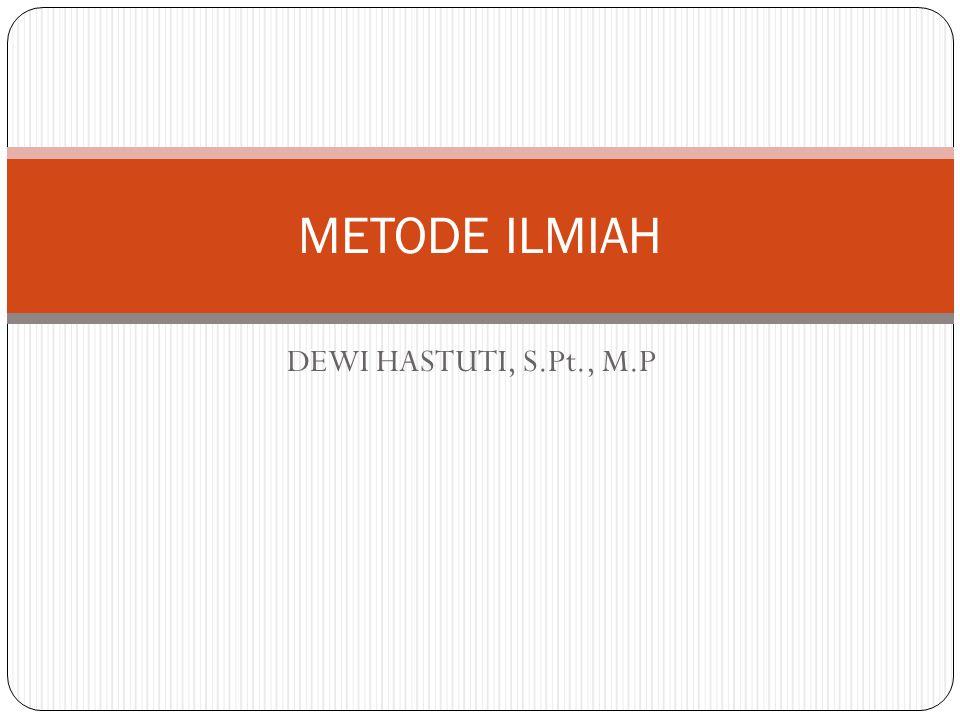 METODE ILMIAH DEWI HASTUTI, S.Pt., M.P