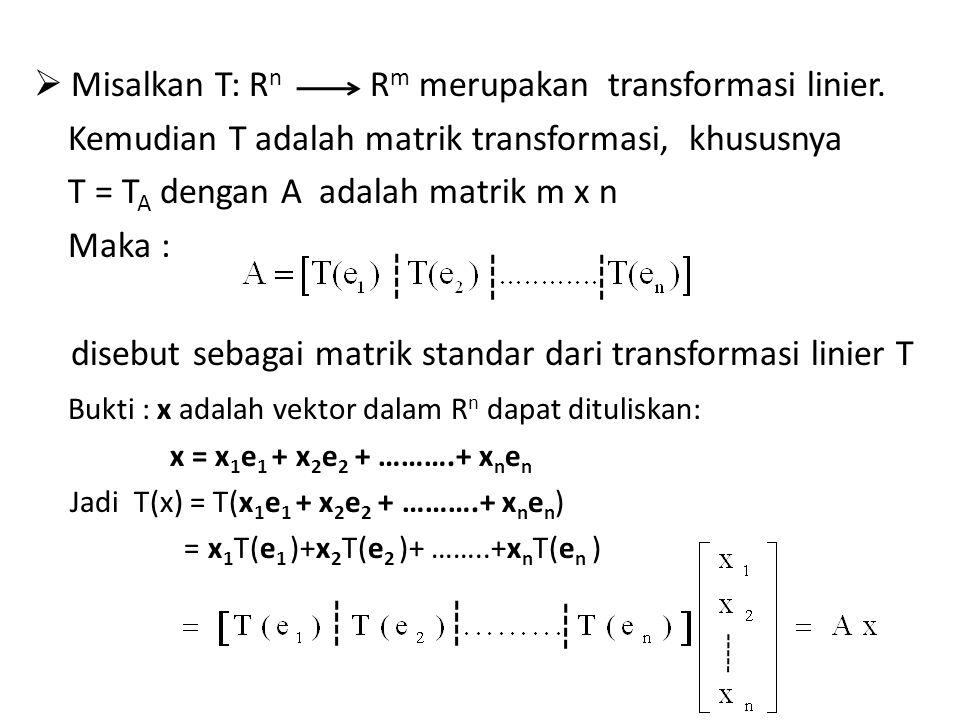 Kemudian T adalah matrik transformasi, khususnya