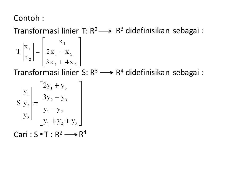 Contoh : Transformasi linier T: R2 Transformasi linier S: R3 Cari : S T : R2