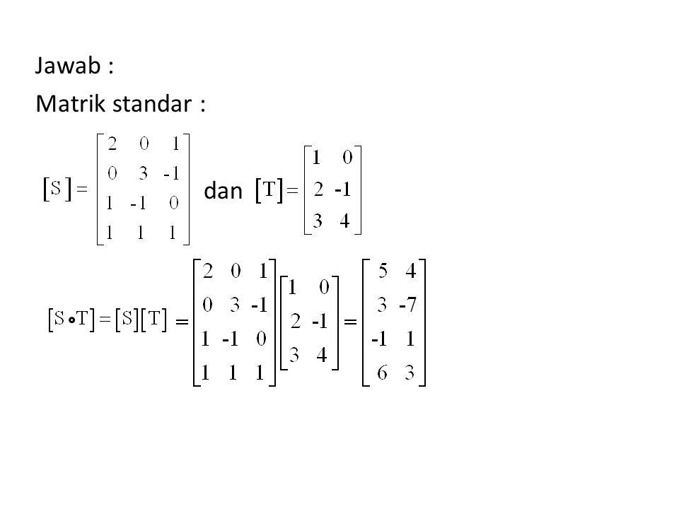 Jawab : Matrik standar : dan
